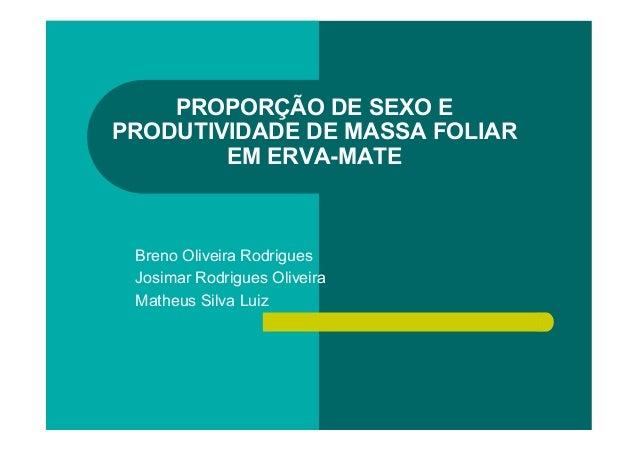 PROPORÇÃO DE SEXO EPRODUTIVIDADE DE MASSA FOLIAREM ERVA-MATEBreno Oliveira RodriguesJosimar Rodrigues OliveiraMatheus Silv...