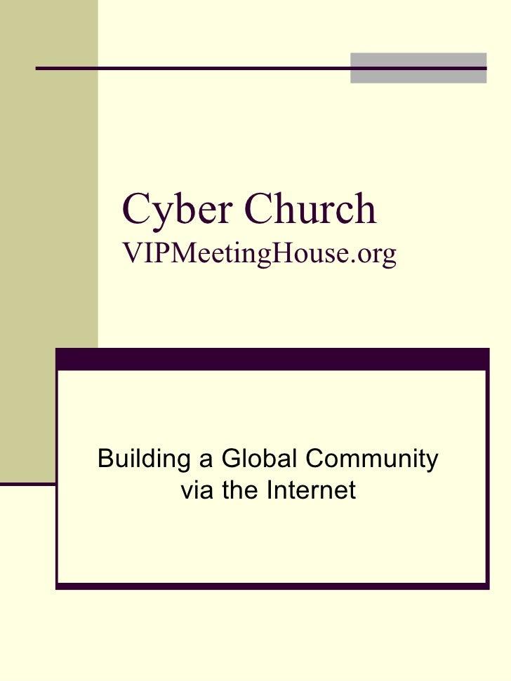 Cyber Church VIPMeetingHouse.org Building a Global Community via the Internet