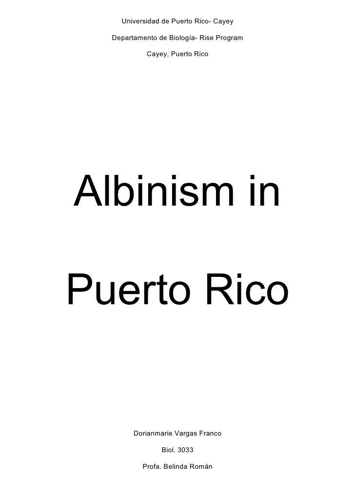 Universidad de Puerto Rico- Cayey    Departamento de Biología- Rise Program              Cayey, Puerto Rico     Albinism i...
