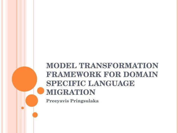 MODEL TRANSFORMATION FRAMEWORK FOR DOMAIN SPECIFIC LANGUAGE MIGRATION  Preeyavis Pringsulaka
