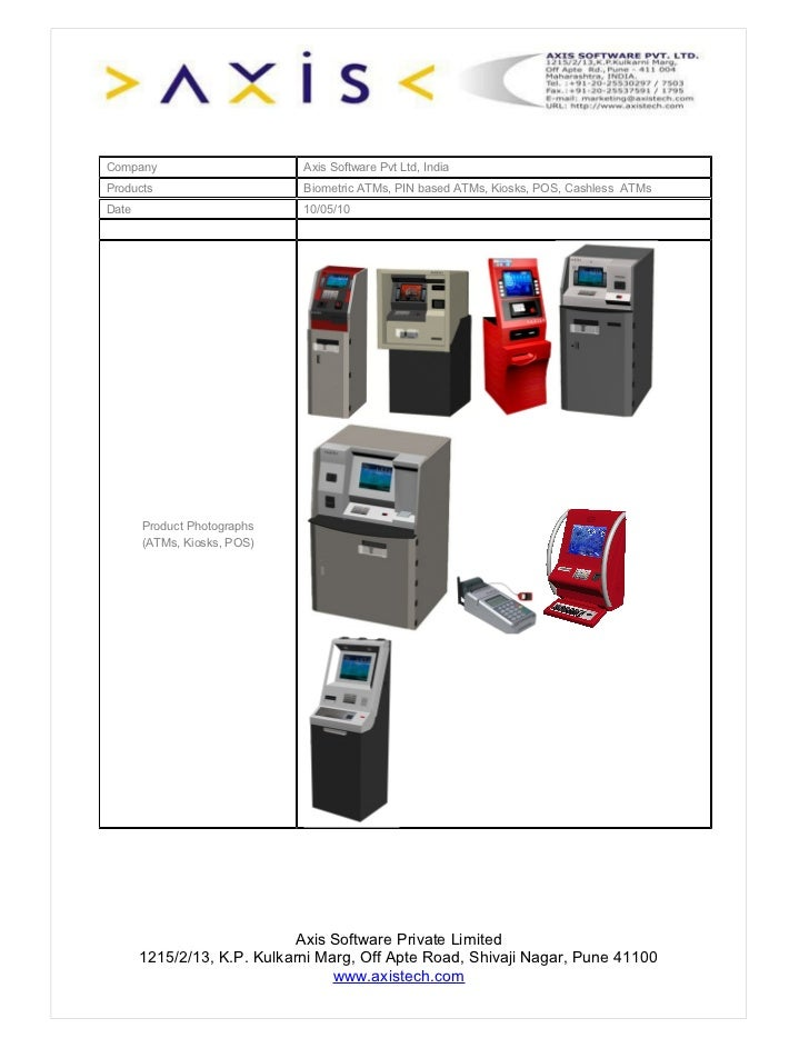 Company                      Axis Software Pvt Ltd, India Products                     Biometric ATMs, PIN based ATMs, Kio...