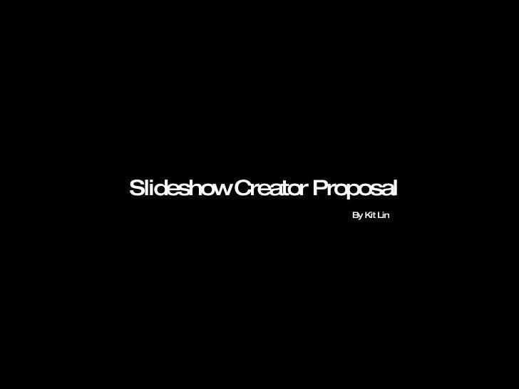 Slideshow Creator Proposal By Kit Lin