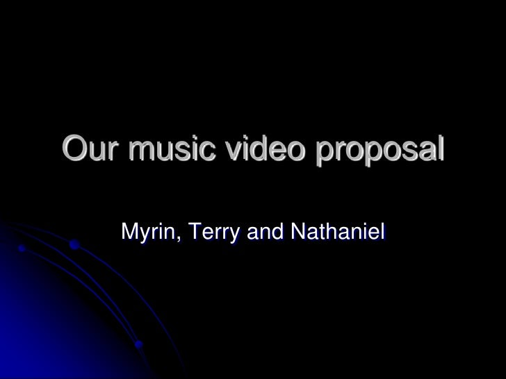 Our music video proposal<br />Myrin, Terry and Nathaniel <br />