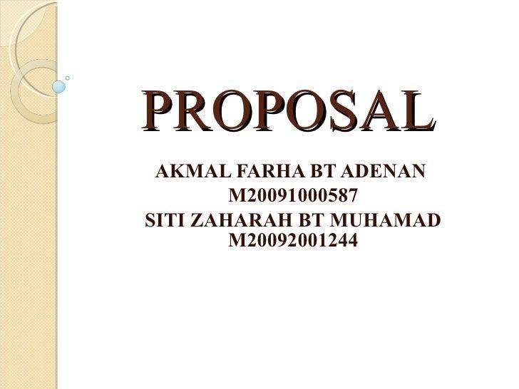PROPOSAL AKMAL FARHA BT ADENAN  M20091000587 SITI ZAHARAH BT MUHAMAD M20092001244