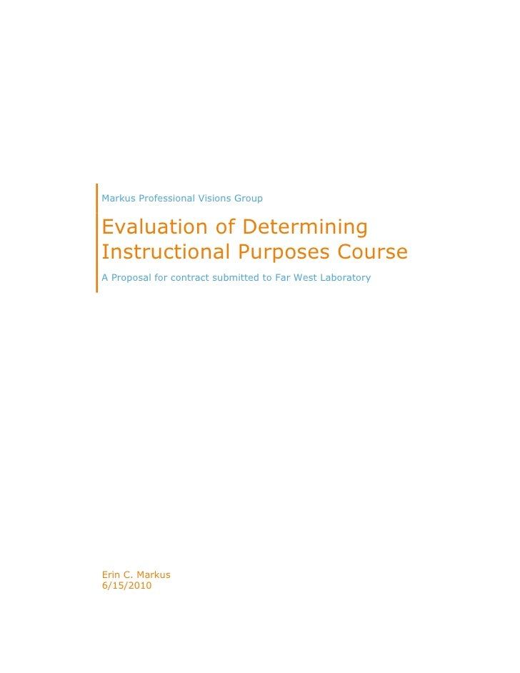 Markus Professional Visions GroupEvaluation of Determining Instructional Purposes CourseA Proposal for contract submitted ...
