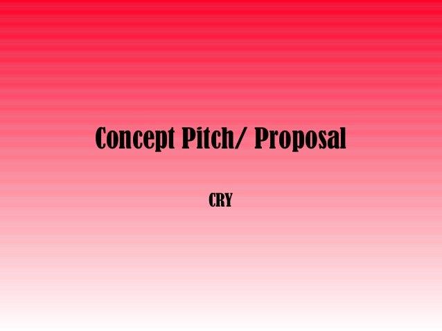 Concept Pitch/ ProposalCRY
