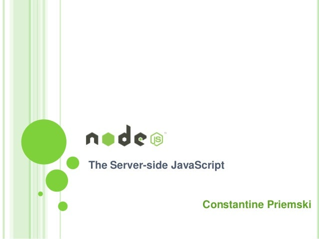 The Server-side JavaScript  Constantine Priemski