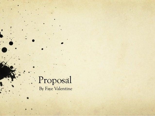 Proposal By Faye Valentine