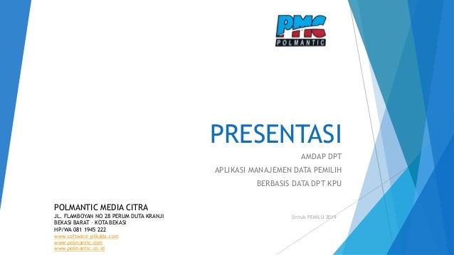 PRESENTASI AMDAP DPT APLIKASI MANAJEMEN DATA PEMILIH BERBASIS DATA DPT KPU POLMANTIC MEDIA CITRA JL. FLAMBOYAN NO 28 PERUM...