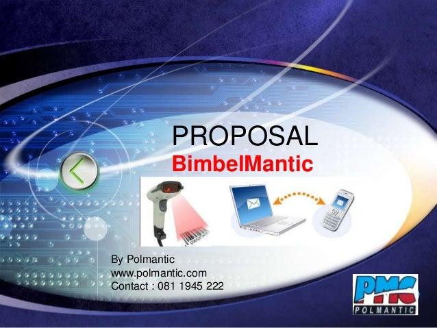 LOGO PROPOSAL BimbelMantic By Polmantic www.polmantic.com Contact : 081 1945 222