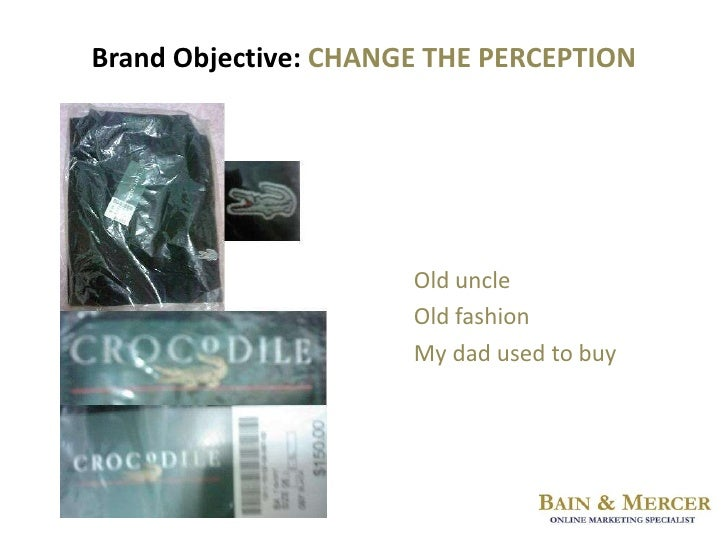 Brand Objective: CHANGE THE PERCEPTION<br />Old uncle<br />Old fashion<br />My dad used to buy<br />