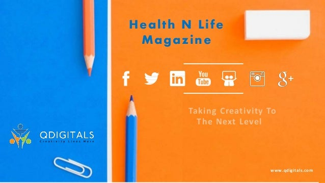 Health N Life Magazine www.qdigitals.com Taking Creativity To The Next Level