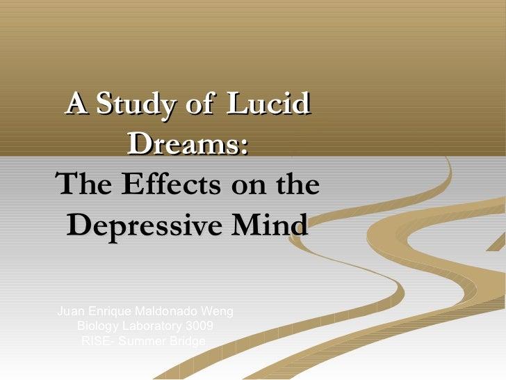 A Study of Lucid    Dreams:The Effects on theDepressive MindJuan Enrique Maldonado Weng   Biology Laboratory 3009    RISE-...