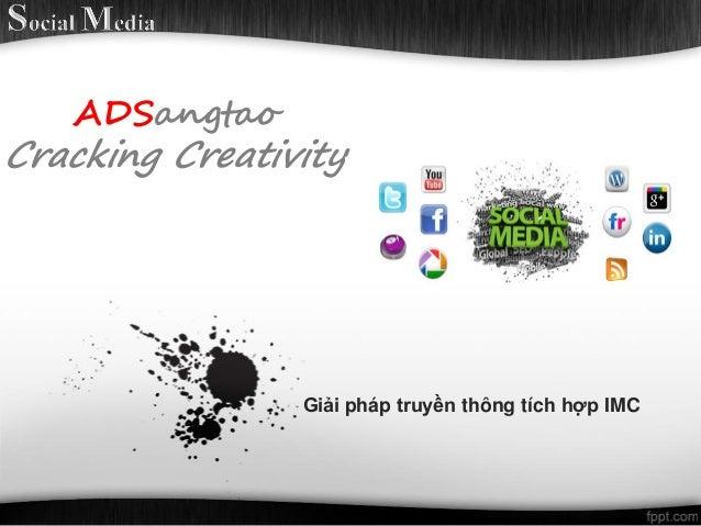 ADSangtaoCracking Creativity                Giải pháp truyền thông tích hợp IMC