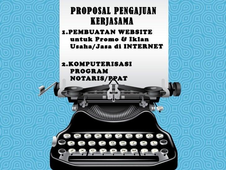 PROPOSAL PENGAJUAN KERJASAMA  1.PEMBUATAN WEBSITE untuk Promo & Iklan Usaha/Jasa di INTERNET 2.KOMPUTERISASI PROGRAM NOTAR...