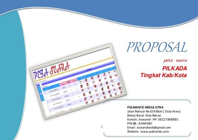 1 PROPOSAL peta suara PILKADA Tingkat Kab/Kota POLMANTIC MEDIA CITRA Jalan Manyar No 654 Blok C Duta Kranji Bekasi Barat- ...