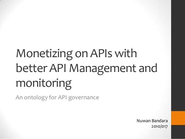 Monetizing on APIs withbetter API Management andmonitoringAn ontology for API governance                                 N...