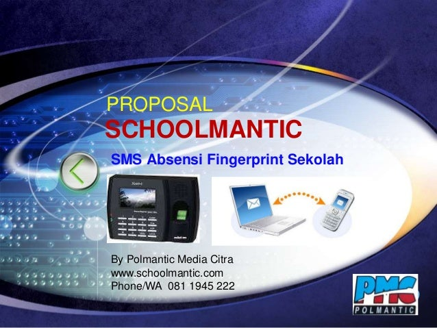 LOGO PROPOSAL SMS Absensi Fingerprint Sekolah By Polmantic Media Citra www.schoolmantic.com Phone/WA 081 1945 222 SCHOOLMA...