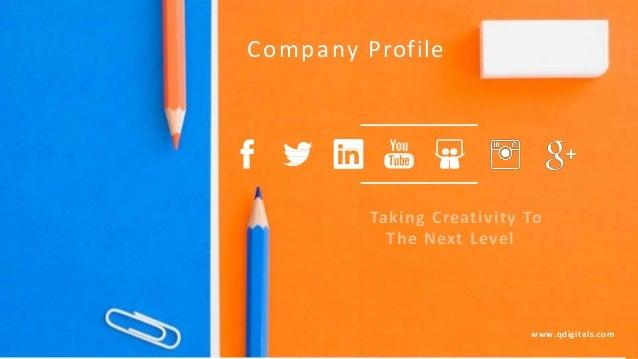 Company Profile www.qdigitals.com Taking Creativity To The Next Level