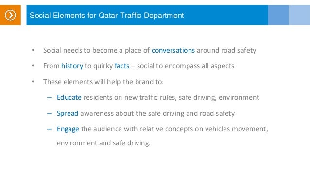 Social Elements for Qatar Traffic Department • Social needs to become a place of conversations around road safety • From h...