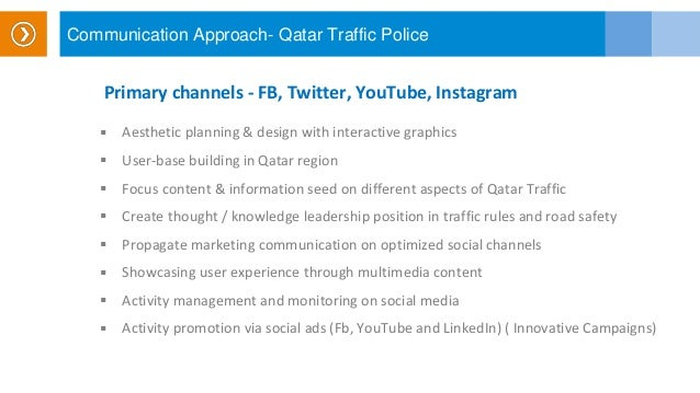 Communication Approach- Qatar Traffic Police Primary channels - FB, Twitter, YouTube, Instagram  Aesthetic planning & des...