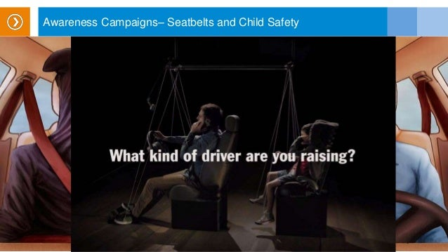 Awareness Campaigns– Seatbelts and Child Safety