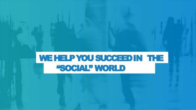 "WEHELPYOU SUCCEEDIN THE ""SOCIAL"" WORLD"