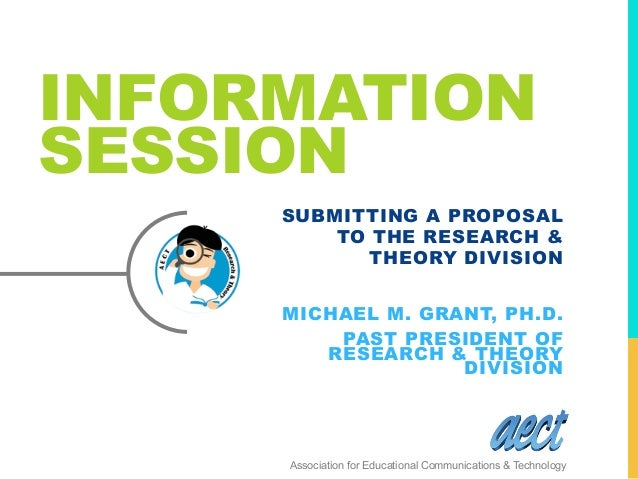 INFORMATION SESSION SUBMITTING A PROPOSAL TO THE RESEARCH & THEORY DIVISION MICHAEL M. GRANT, PH.D. PAST PRESIDENT OF RESE...