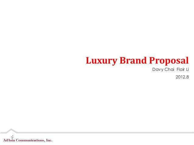 Luxury Brand Proposal             Davy Chai Flair Li                        2012.8