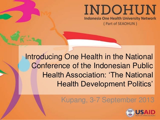 Introducing One Health in the National Conference of the Indonesian Public Health Association: 'The National Health Develo...