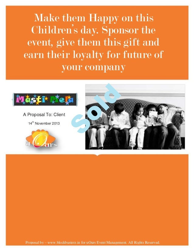 A Proposal To: Client  S  14th November 2013  ol  d  Make them Happy on this Children's day. Sponsor the event, give them ...