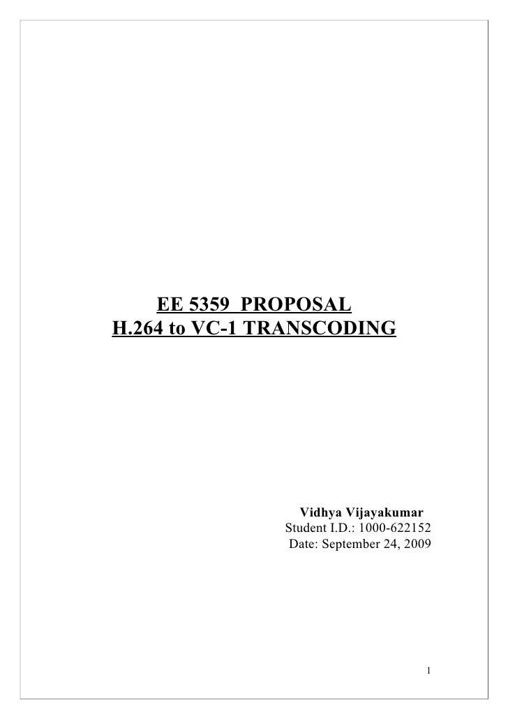EE 5359 PROPOSAL H.264 to VC-1 TRANSCODING                      Vidhya Vijayakumar                Student I.D.: 1000-62215...