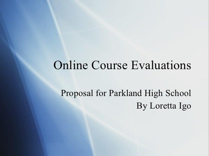 Online Course Evaluations Proposal for Parkland High School By Loretta Igo