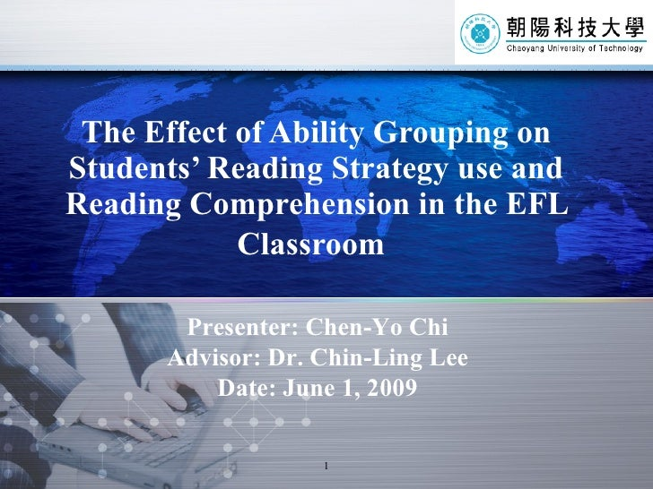 The Effect of Ability Grouping on Students' Reading Strategy use and Reading Comprehension in the EFL Classroom   Presente...