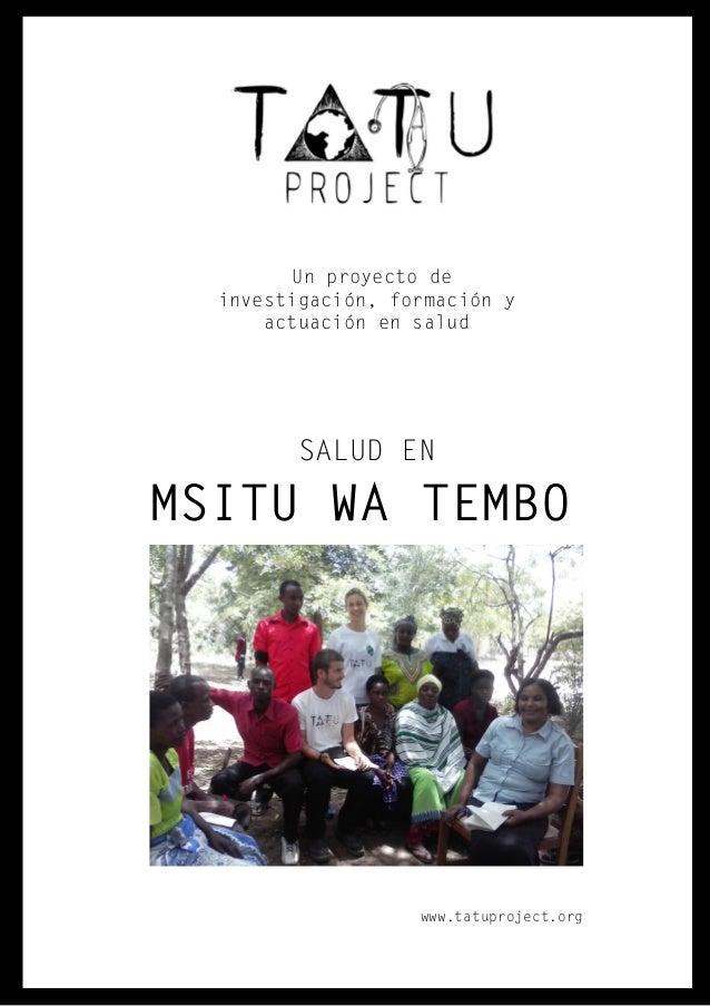 Un proyecto de investigación, formación y actuación en salud SALUD EN MSITU WA TEMBO www.tatuproject.org