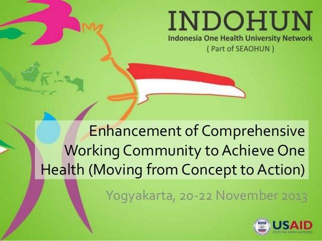 Enhancement of Comprehensive Working Community to Achieve One Health (Moving from Concept to Action) Yogyakarta, 20-22 Nov...