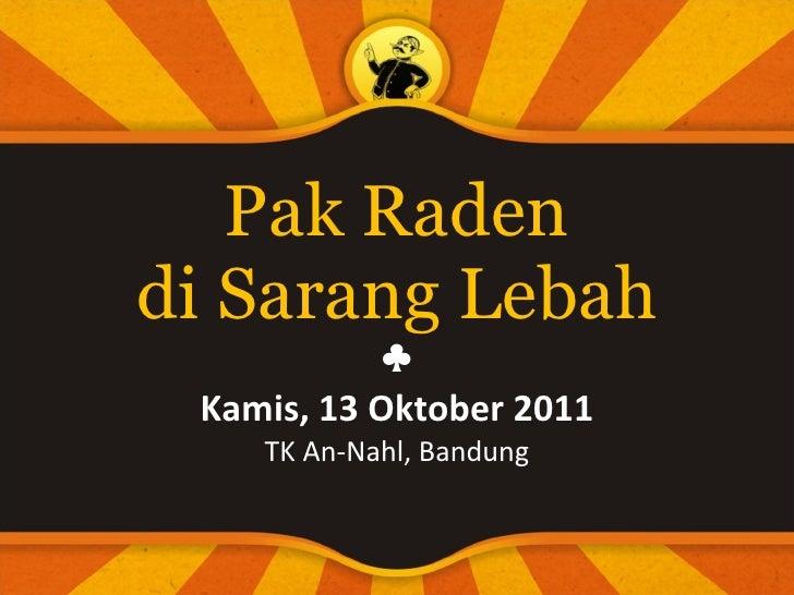 Pak Raden di Sarang Lebah ♣ Kamis, 13 Oktober 2011 TK An-Nahl, Bandung