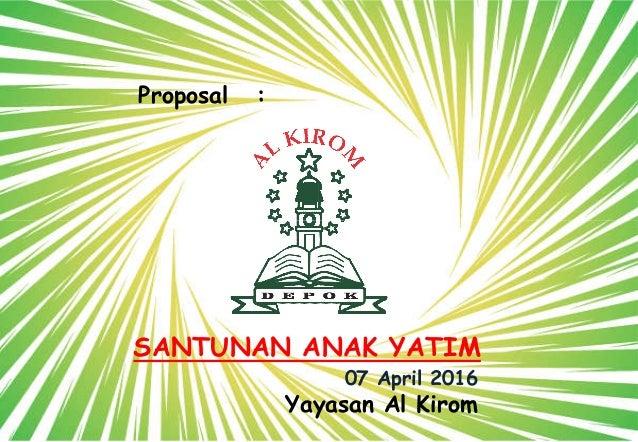 Proposal : SANTUNAN ANAK YATIM Yayasan SANTUNAN ANAK YATIM 07 April 2016 Yayasan Al Kirom