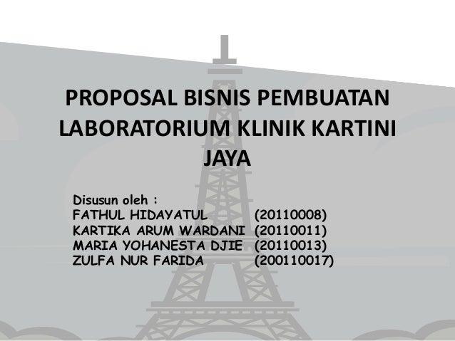 PROPOSAL BISNIS PEMBUATAN LABORATORIUM KLINIK KARTINI JAYA Disusun oleh : FATHUL HIDAYATUL (20110008) KARTIKA ARUM WARDANI...