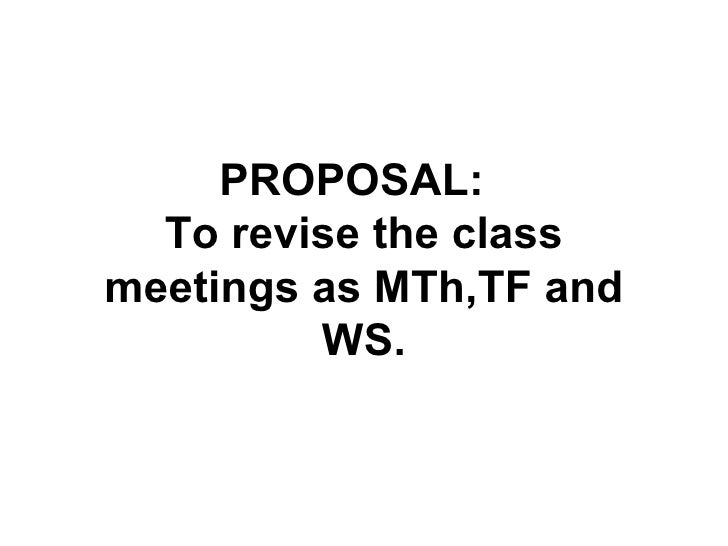 PROPOSAL:  To revise the class meetings as MTh,TF and WS.