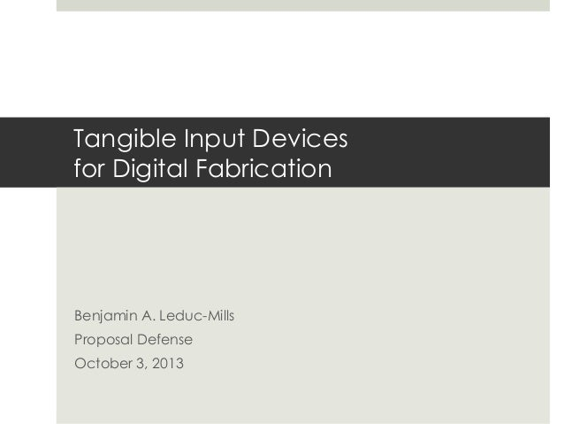 Tangible Input Devices for Digital Fabrication Benjamin A. Leduc-Mills Proposal Defense October 3, 2013