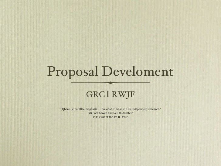 "Proposal Develoment                      GRC || RWJF ""[T]here is too little emphasis ... on what it means to do independen..."