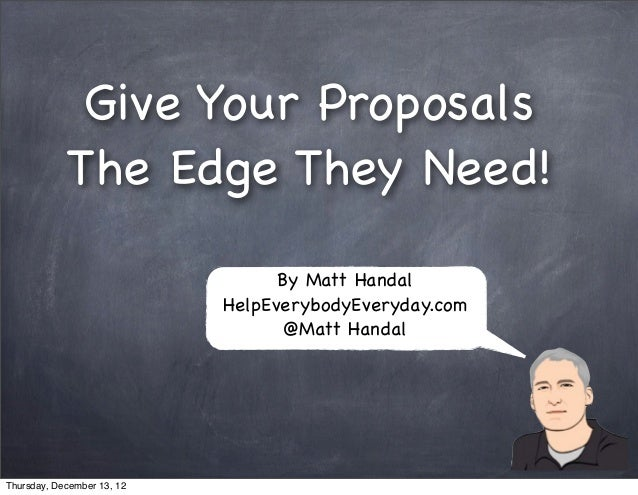 Give Your Proposals            The Edge They Need!                                  By Matt Handal                        ...