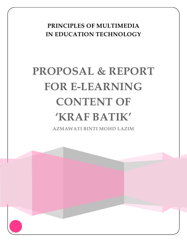PRINCIPLES OF MULTIMEDIA IN EDUCATION TECHNOLOGYPROPOSAL & REPORT  FOR E-LEARNING    CONTENT OF    'KRAF BATIK'  AZMAWATI ...