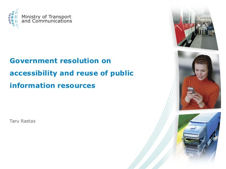 Government resolution on accessibility and reuse of public information resources  Taru Rastas