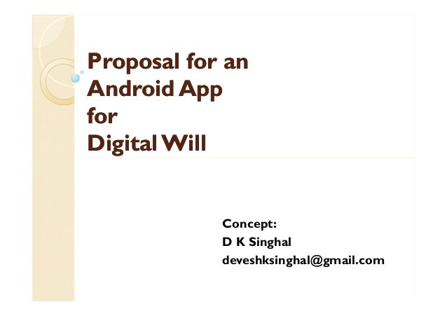 Proposal for anProposal for an Android AppAndroid App forfor Digital WillDigital Will Concept: D K Singhal deveshksinghal@...