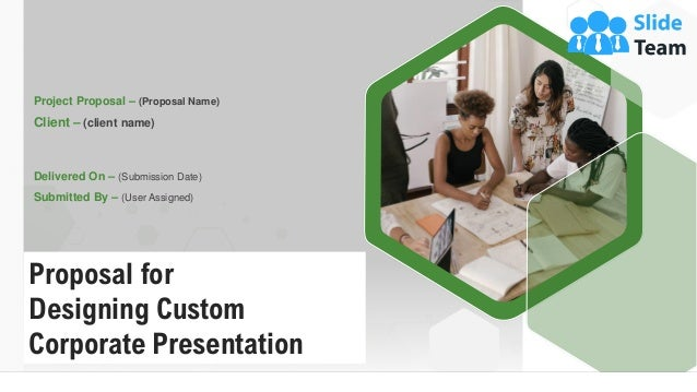 Proposal for Designing Custom Corporate Presentation Project Proposal – (Proposal Name) Client – (client name) Delivered O...