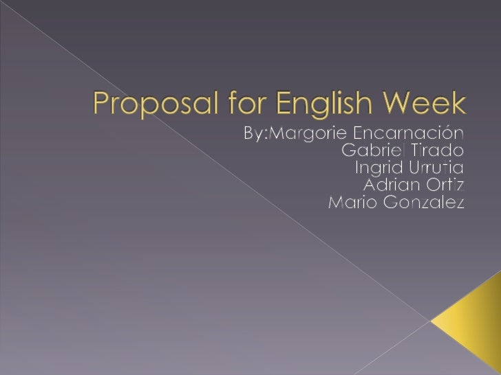 Proposal for English Week<br />By:MargorieEncarnación<br />Gabriel Tirado<br />Ingrid Urrutia<br />Adrian Ortiz<br />Mario...