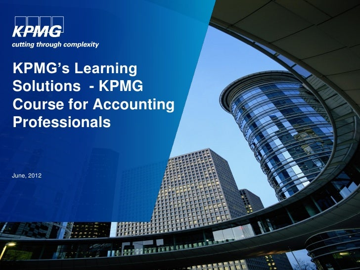 KPMG's LearningSolutions - KPMGCourse for AccountingProfessionalsJune, 2012