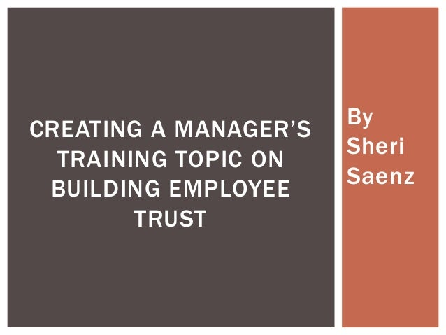 ByCREATING A MANAGER'S                       Sheri  TRAINING TOPIC ON                       Saenz BUILDING EMPLOYEE       ...